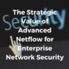 The Strategic Value of Advanced Netflow for Enterprise Network Security